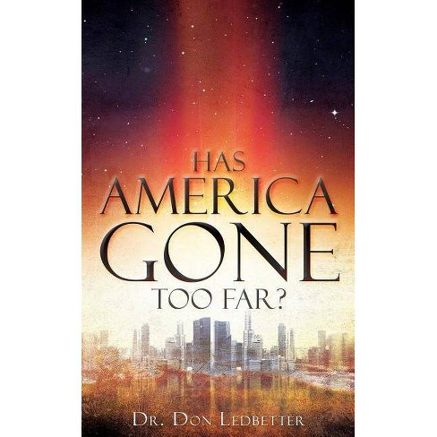 Has America Gone Too Far? - by  Dr Don Ledbetter (Paperback) - image 1 of 1