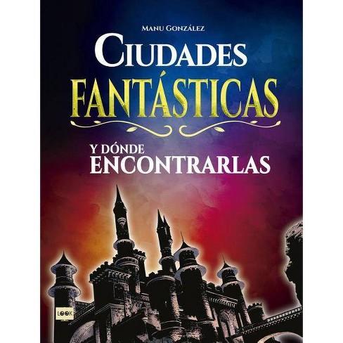 Ciudades Fantásticas Y Dónde Encontrarlas - (Look) by  Manu Gonzalez (Hardcover) - image 1 of 1