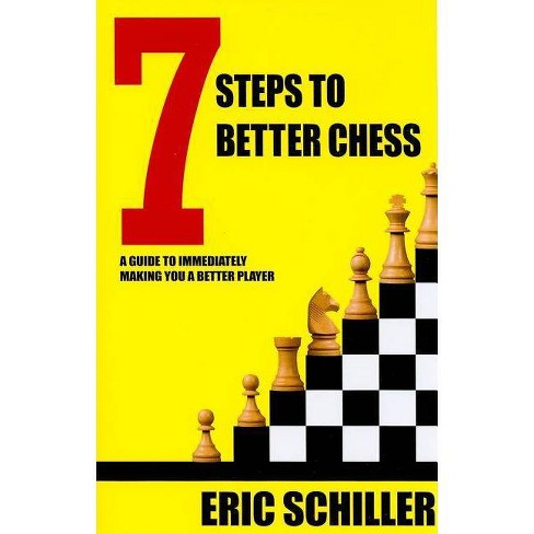 7 Steps to Better Chess - by  Eric Schiller (Paperback) - image 1 of 1