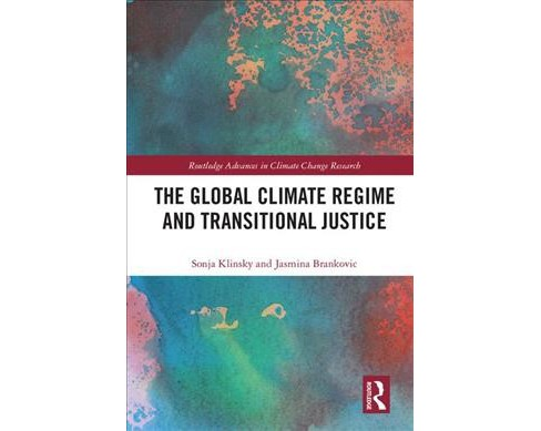 Global Climate Regime and Transitional Justice -  by Sonja Klinsky & Jasmina Brankovic (Hardcover) - image 1 of 1