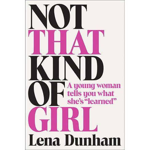 """Not That Kind of Girl: A Young Woman Tells You What She's """"Learned"""" (Hardcover) by Lena Dunham - image 1 of 1"""