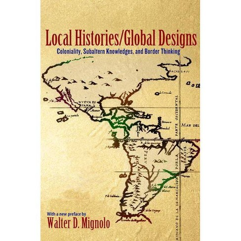 Local Histories/Global Designs - by  Walter D Mignolo (Paperback) - image 1 of 1