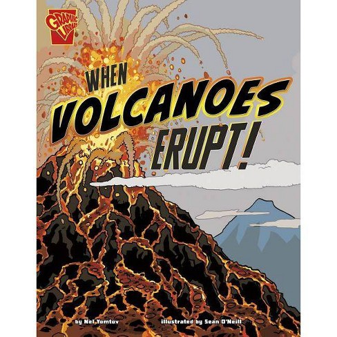 When Volcanoes Erupt! - (Graphic Library: Adventures in Science) by  Nel Yomtov (Paperback) - image 1 of 1