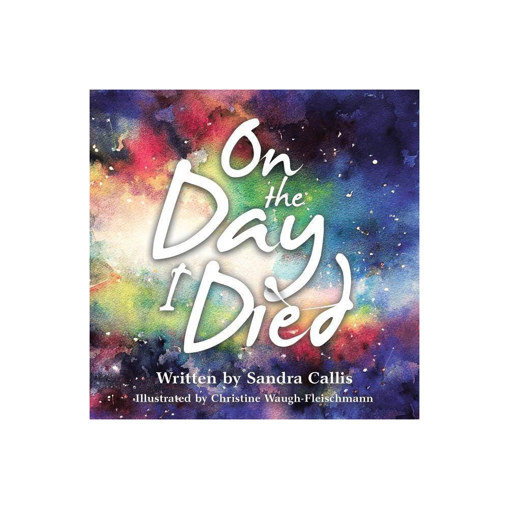 On The Day I Died By Sandra Callis Paperback