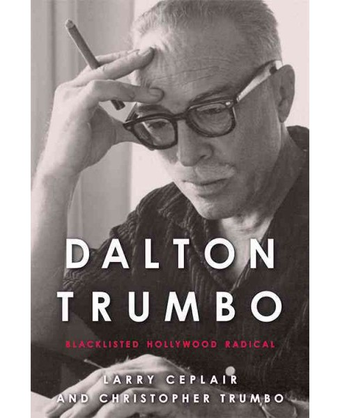 Dalton Trumbo : Blacklisted Hollywood Radical (Reprint) (Paperback) (Larry Ceplair & Christopher Trumbo) - image 1 of 1