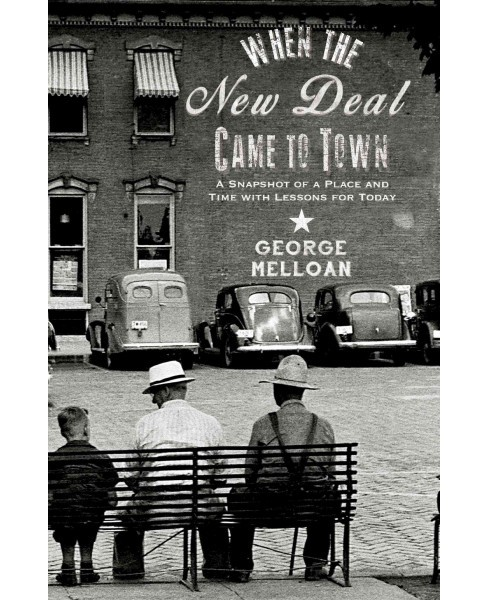 When the New Deal Came to Town : A Snapshot of a Place and Time with Lessons for Today (Reprint) - image 1 of 1