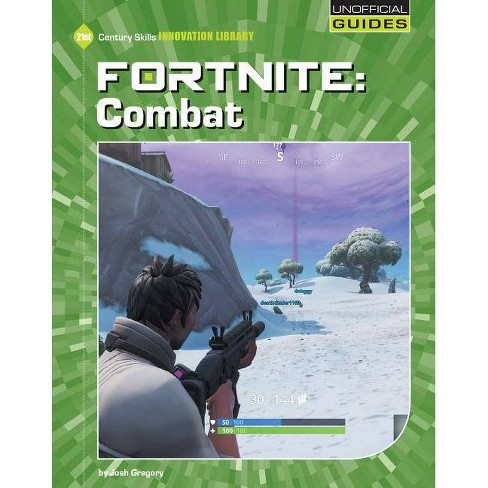 Fortnite: Combat - (21st Century Skills Innovation Library: Unofficial Guides) by  Josh Gregory - image 1 of 1