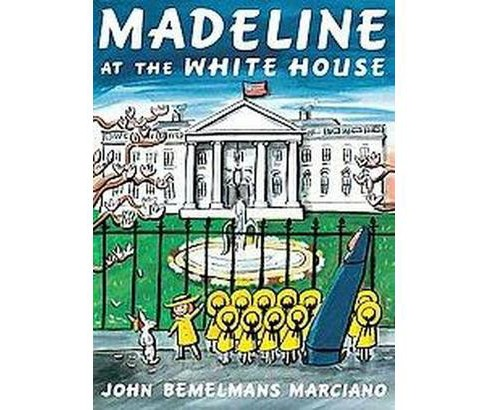 Madeline at the White House (Hardcover) by John Bemelmans Marciano - image 1 of 1