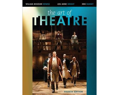 Art of Theatre (Paperback) (William Missouri Downs & Lou Anne Wright & Erik Ramsey) - image 1 of 1