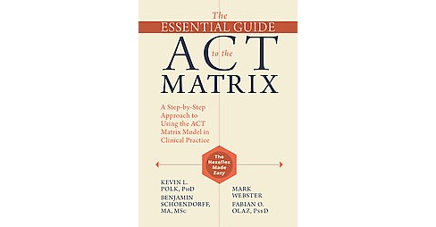 Essential Guide to the ACT Matrix : A Step-by-Step Approach to Using the ACT Matrix Model in Clinical - image 1 of 1