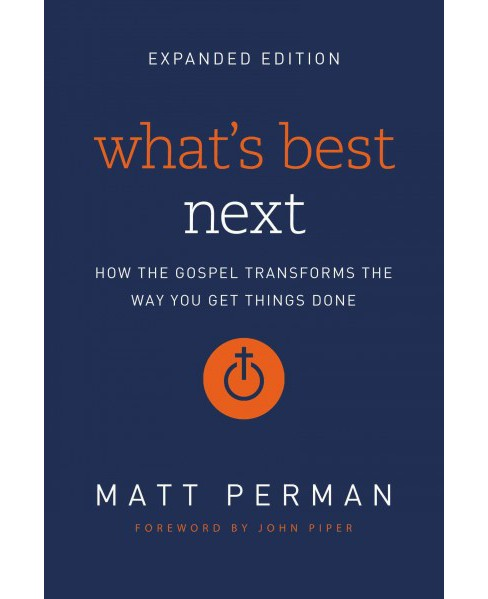 What's Best Next : How the Gospel Transforms the Way You Get Things Done (Expanded) (Paperback) (Matt - image 1 of 1