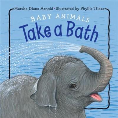 Baby Animals Take a Bath - by  Marsha Diane Arnold (Board Book)