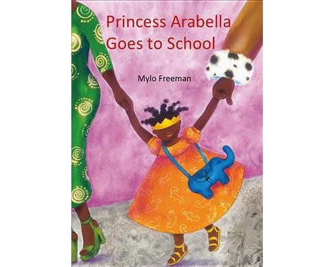 Princess Arabella Goes to School -  (Princess Arabella) by Mylo Freeman (Hardcover) - image 1 of 1