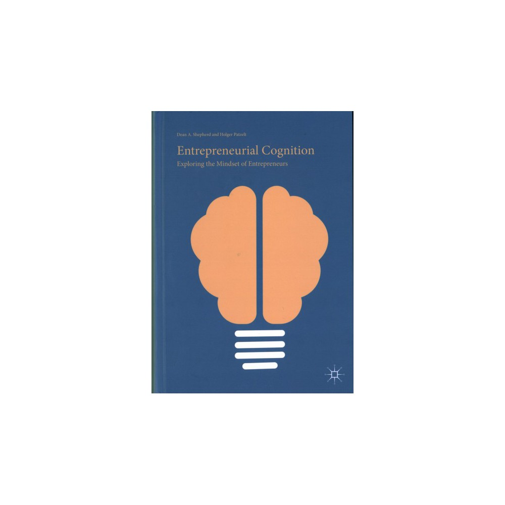 Entrepreneurial Cognition : Exploring the Mindset of Entrepreneurs (Hardcover) (Dean A. Shepherd &
