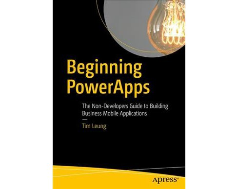 Beginning PowerApps : The Non-Developers Guide to Building Business Mobile Applications -  (Paperback) - image 1 of 1