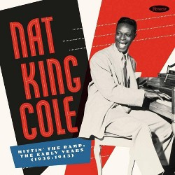 Nat King Cole - Hittin' The Ramp: The Early Years 1936-1943 (Vinyl)