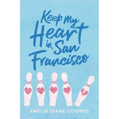Keep My Heart in San Francisco - by  Amelia Diane Coombs (Hardcover)