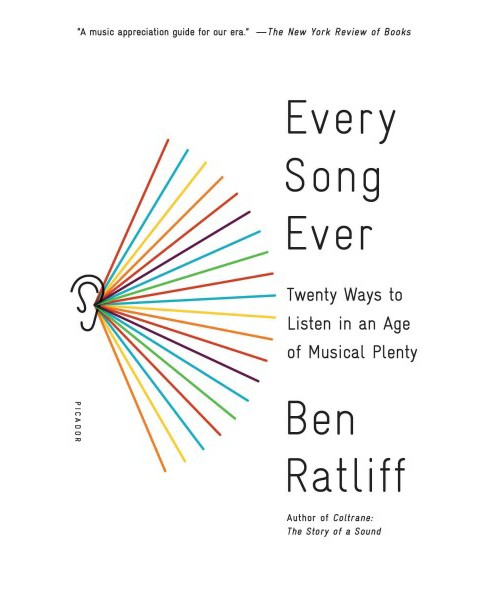 Every Song Ever : Twenty Ways to Listen in an Age of Musical Plenty (Reprint) (Paperback) (Ben Ratliff) - image 1 of 1