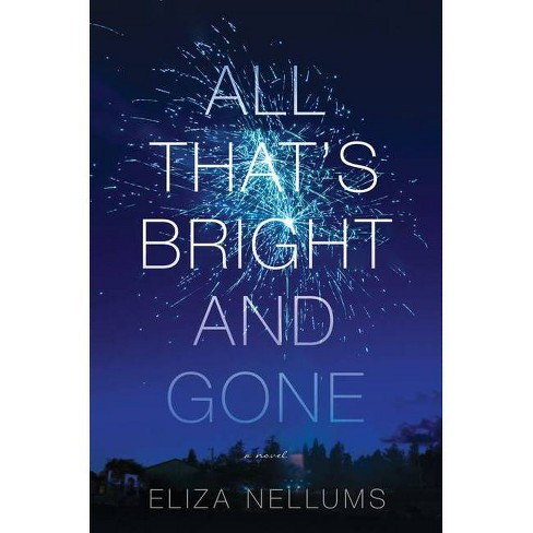 All That's Bright and Gone - by  Eliza Nellums (Hardcover) - image 1 of 1