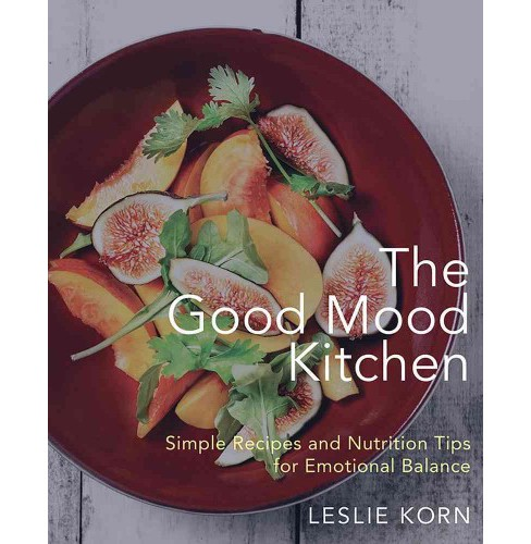 Good Mood Kitchen : Simple Recipes and Nutrition Tips for Emotional Balance (Hardcover) (Leslie Korn) - image 1 of 1
