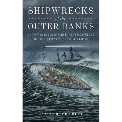 Shipwrecks of the Outer Banks - by  James D Charlet (Hardcover)