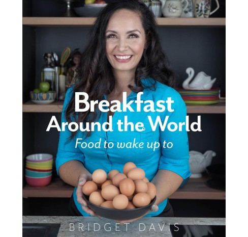 Breakfast Around the World : Food to Wake Up to -  by Bridget Davis (Paperback) - image 1 of 1
