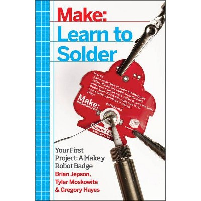 Learn to Solder - by  Brian Jepson & Tyler Moskowite & Gregory Hayes (Paperback)