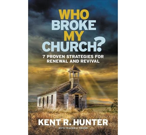 Who Broke My Church? : 7 Proven Strategies for Renewal and Revival (Paperback) (Kent R. Hunter) - image 1 of 1