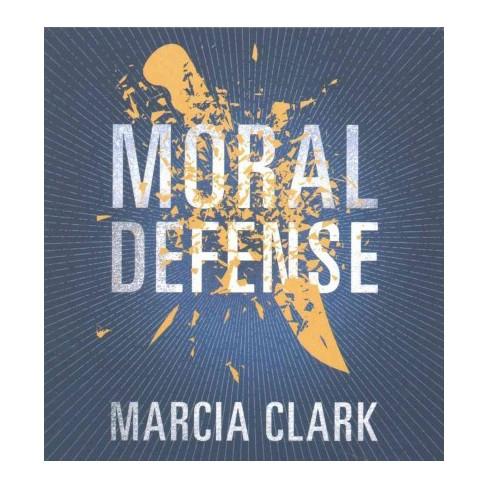 Moral Defense Unabridged Cdspoken Word Marcia Clark Target