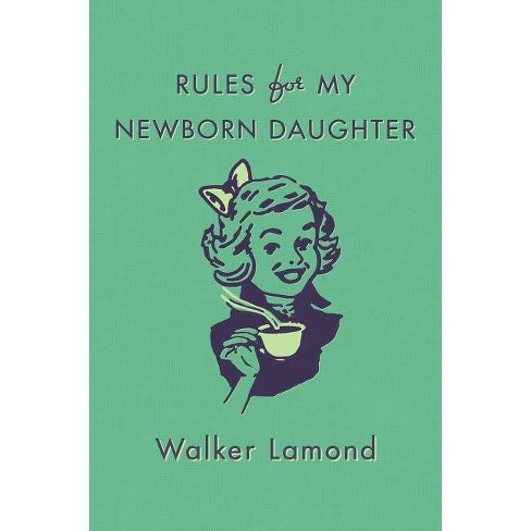 Rules for My Newborn Daughter - by  Walker Lamond (Hardcover) - image 1 of 1