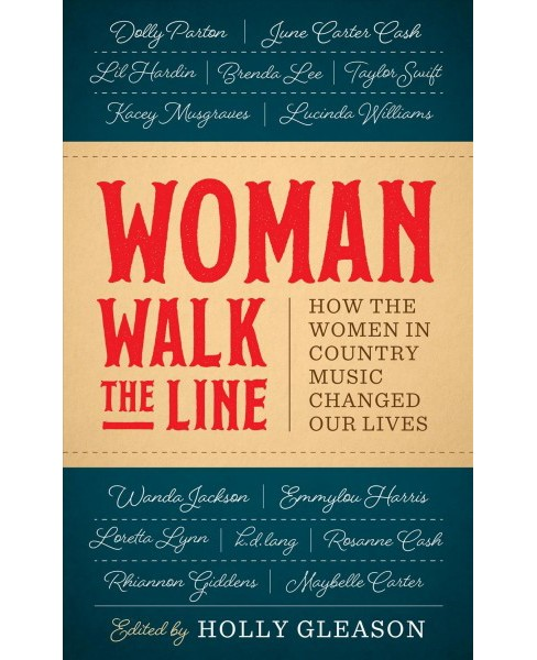 Woman Walk the Line : How the Women in Country Music Changed Our Lives -  (Hardcover) - image 1 of 1