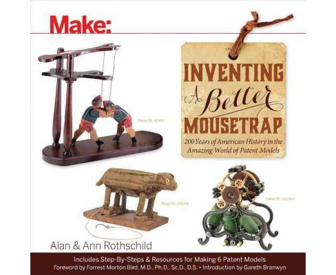 Inventing a Better Mousetrap : 200 Years of American History in the Amazing World of Patent Models - image 1 of 1