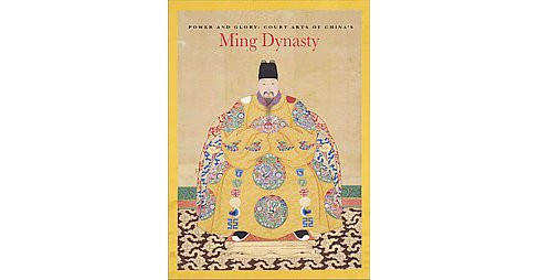 Power and Glory : Court Arts of China's Ming Dynasty (Paperback) (Li He & Michael Knight) - image 1 of 1