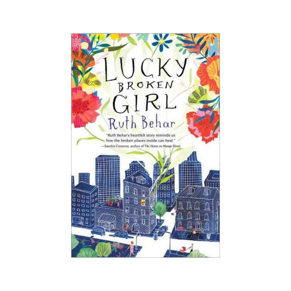 Lucky Broken Girl - by Ruth Behar (Hardcover)