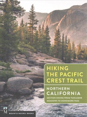 Hiking the Pacific Crest Trail : Northern California: Section Hiking from Tuolumne Meadows to Donomore