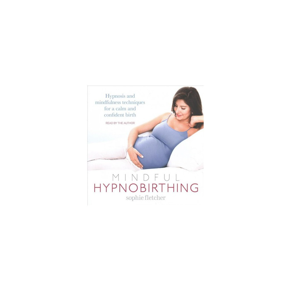 Mindful Hypnobirthing : Hypnosis and mindfulness techniques for a calm and confident birth - Unabridged
