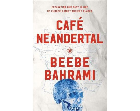 Café Neandertal : Excavating Our Past in One of Europe's Most Ancient Places -  Reprint (Paperback) - image 1 of 1