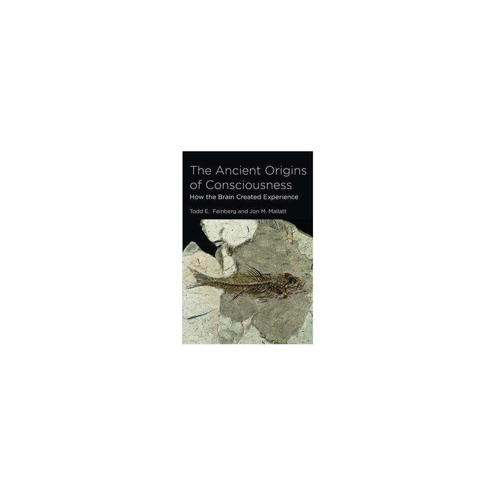 Ancient Origins of Consciousness : How the Brain Created Experience - Reprint (Paperback)