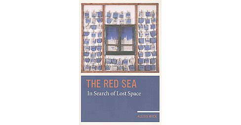 Red Sea : In Search of Lost Space (Paperback) (Alexis Wick) - image 1 of 1