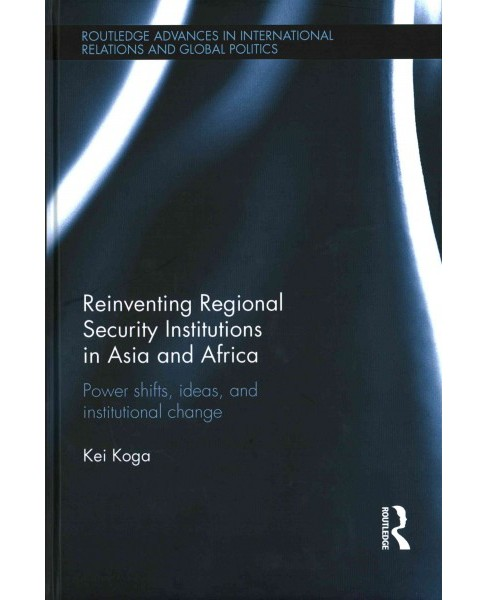 Reinventing Regional Security Institutions in Asia and Africa : Power Shifts, Ideas, and Institutional - image 1 of 1