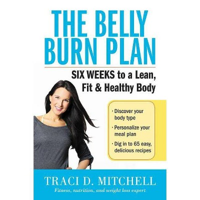 The Belly Burn Plan - by  Traci D Mitchell (Paperback)