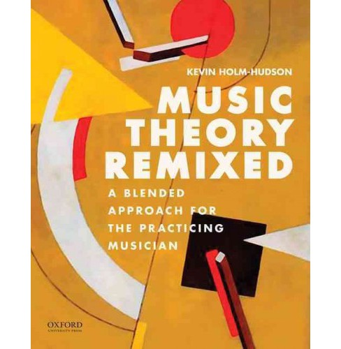 Music Theory Remixed : A Blended Approach for the Practicing Musician (Paperback) (Kevin Holm-Hudson) - image 1 of 1
