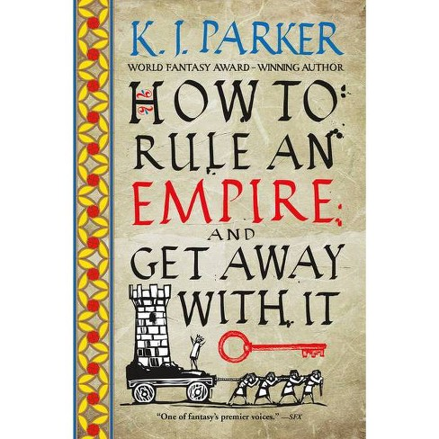 How to Rule an Empire and Get Away with It - by  K J Parker (Paperback) - image 1 of 1
