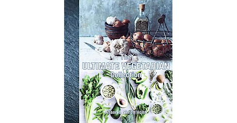 Ultimate Vegetarian Collection (Hardcover) (Alison Holst & Simon Holst) - image 1 of 1