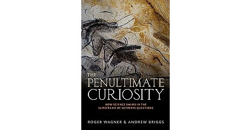 Penultimate Curiosity : How Science Swims in the Slipstream of Ultimate Questions (Hardcover) (Roger - image 1 of 1