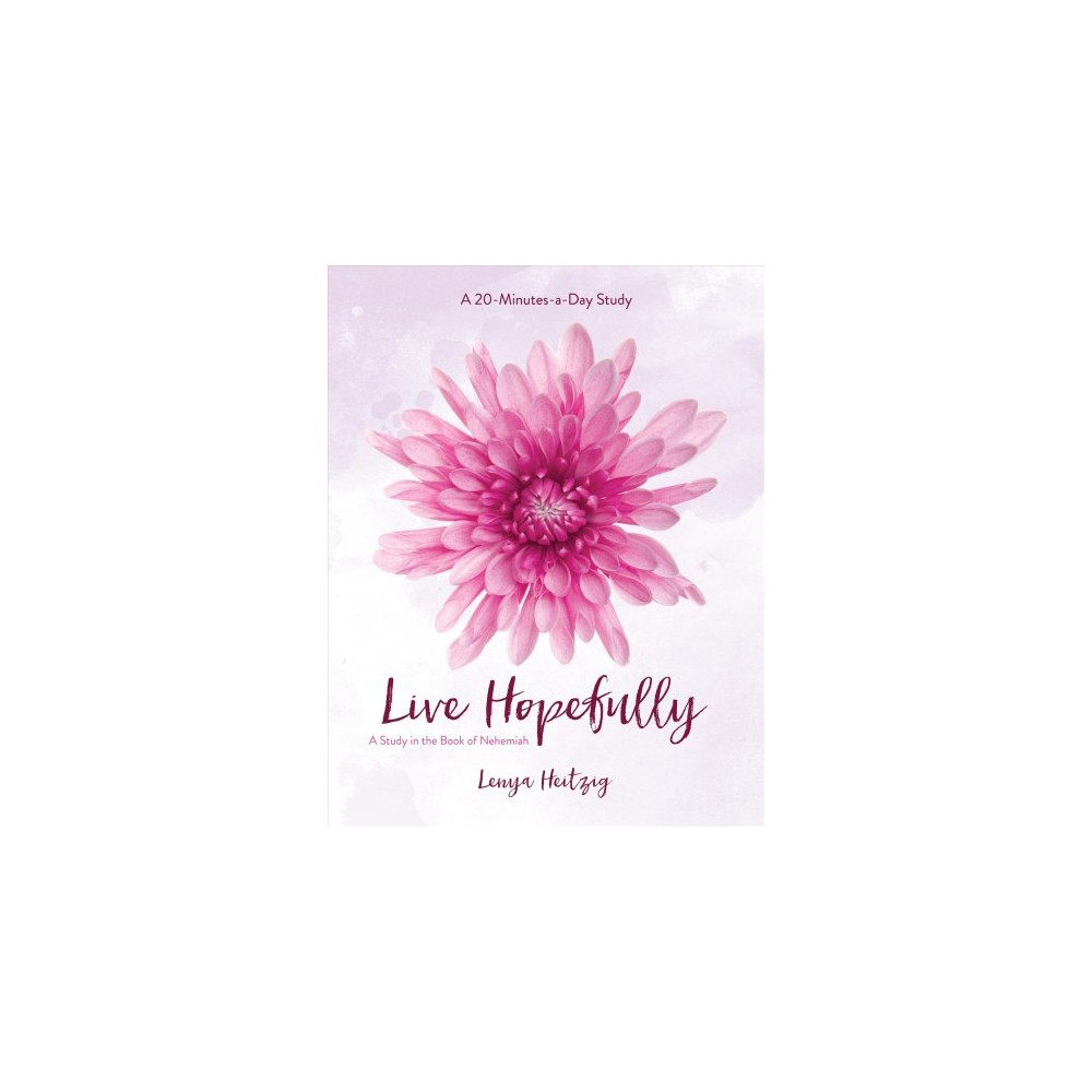 Live Hopefully : A Study in the Book of Nehemiah (Paperback) (Lenya Heitzig)