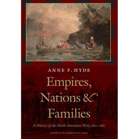 Empires, Nations, and Families - (History of the American West) by  Anne F Hyde (Hardcover) - image 1 of 1