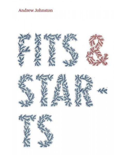 Fits and Starts (Paperback) (Andrew Johnston) - image 1 of 1