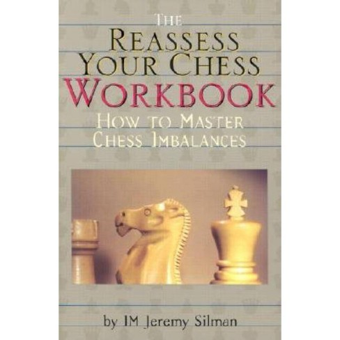 The Reassess Your Chess Workbook - by  Jeremy Silman (Paperback) - image 1 of 1