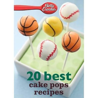 Betty Crocker 20 Best Cake Pops Recipe - by  Betty Ed D Crocker (Paperback)